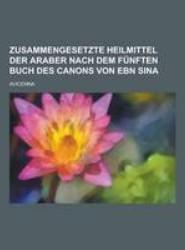 Zusammengesetzte Heilmittel Der Araber Nach Dem Funften Buch Des Canons Von Ebn Sina