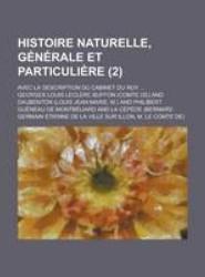Histoire Naturelle, Generale Et Particuliere (2); Avec La Description Du Cabinet Du Roy