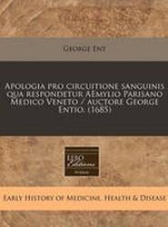 Apologia Pro Circuitione Sanguinis Qua Respondetur Aemylio Parisano Medico Veneto / Auctore George Entio. (1685)