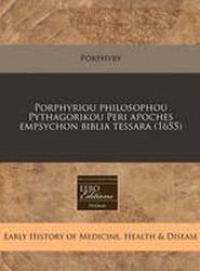 Porphyriou Philosophou Pythagorikou Peri Apoches Empsychon Biblia Tessara (1655)