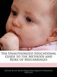 The Unauthorized Educational Guide to the Methods and Risks of Miscarriages