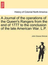 A Journal of the Operations of the Queen's Rangers from the End of 1777 to the Conclusion of the Late American War. L.P.
