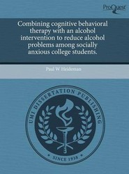 Combining Cognitive Behavioral Therapy with an Alcohol Intervention to Reduce Alcohol Problems Among Socially Anxious College Students.
