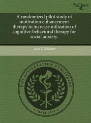 A Randomized Pilot Study of Motivation Enhancement Therapy to Increase Utilization of Cognitive-Behavioral Therapy for Social Anxiety.
