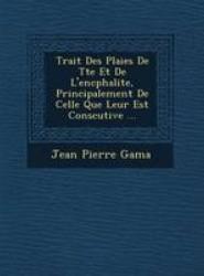Trait Des Plaies De T te Et De L'enc phalite, Principalement De Celle Que Leur Est Cons cutive ...