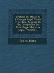 Tratado de Medicina y Cirugia Legal Te Rica y PR Ctica, Seguido de Un Compendio de Toxicolog a