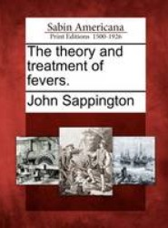 The Theory and Treatment of Fevers.