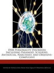 Dsm Personality Disorders Including Paranoid, Schizoid, Antisocial, Narcissist, and Obsessive-Compulsive