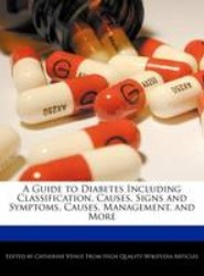 A Guide to Diabetes Including Classification, Causes, Signs and Symptoms, Causes, Management, and More