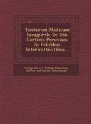 Tentamen Medicum Inaugurale de Usu Corticis Peruviani in Febribus Intermittentibus...