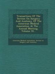 Transactions of the Section on Surgery and Anatomy of the American Medical Association at the ... Annual Meeting, Volume 55...