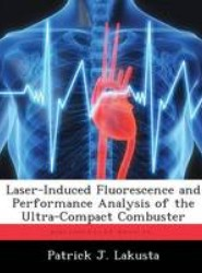Laser-Induced Fluorescence and Performance Analysis of the Ultra-Compact Combuster