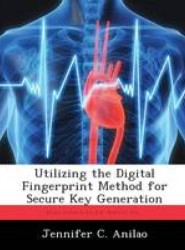 Utilizing the Digital Fingerprint Method for Secure Key Generation