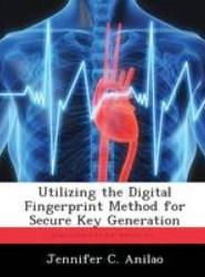 Utilizing the Digital Fingerprint Method for Secure Key Generation