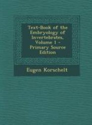 Text-Book of the Embryology of Invertebrates, Volume 1 - Primary Source Edition