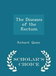 The Diseases of the Rectum - Scholar's Choice Edition