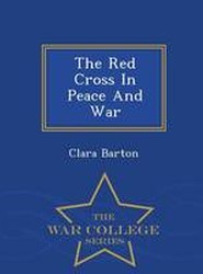 The Red Cross in Peace and War - War College Series