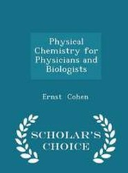 Physical Chemistry for Physicians and Biologists - Scholar's Choice Edition