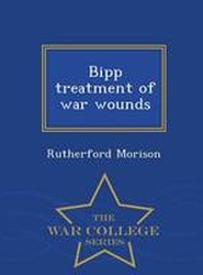 Bipp Treatment of War Wounds - War College Series