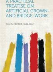 A Practical Treatise on Artificial Crown- And Bridge-Work...