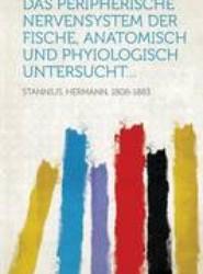 Das Peripherische Nervensystem Der Fische, Anatomisch Und Phyiologisch Untersucht...