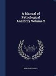 A Manual of Pathological Anatomy Volume 2