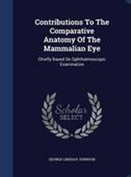 Contributions to the Comparative Anatomy of the Mammalian Eye