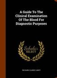A Guide to the Clinical Examination of the Blood for Diagnostic Purposes