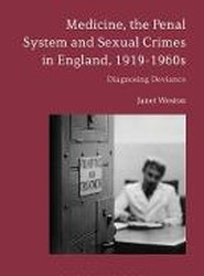 Medicine, the Penal System and Sexual Crimes in England, 1919-1960s