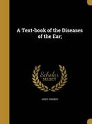 A Text-Book of the Diseases of the Ear;