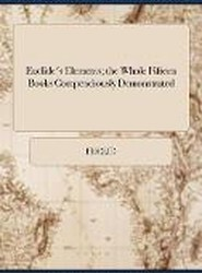 Euclide's Elements; The Whole Fifteen Books Compendiously Demonstrated