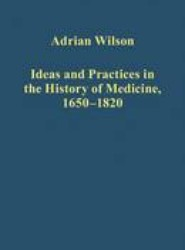 Ideas and Practices in the History of Medicine, 1650-1820