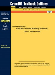 "Outlines and Highlights for ""Clinically Oriented Anatomy"" by Moore and Dalley, 4th Edition"