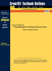 Outlines & Highlights for Pharmacology for Nursing Care by Lehne, ISBN