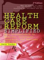 Health Care Reform Simplified: What Professionals in Medicine, Government, Insurance, and Business Need to Know