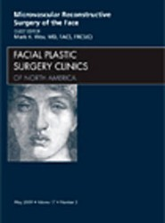 Microvascular Reconstructive Surgery of the Face, An Issue of Facial Plastic Surgery Clinics