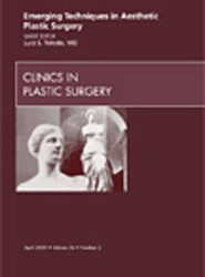 Emerging Techniques in Aesthetic Plastic Surgery, An Issue of Clinics in Plastic Surgery