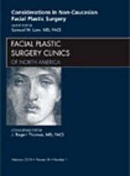 Considerations in Non-Caucasian Facial Plastic Surgery, An Issue of Facial Plastic Surgery Clinics