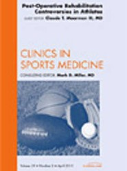 Post-Operative Rehabilitation Controversies in Athletes, An Issue of Clinics in Sports Medicine