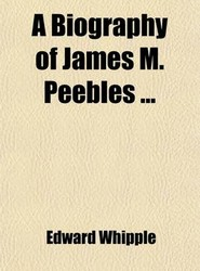 A Biography of James M. Peebles ...