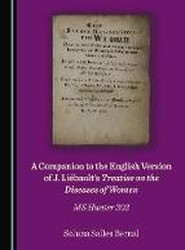 A Companion to the English Version of J. Liebault's Treatise on the Diseases of Women