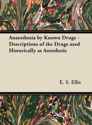 Anaesthesia by Known Drugs - Descriptions of the Drugs Used Historically as Anesthetic
