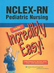 NCLEX-RN®; Pediatric Nursing Made Incredibly Easy