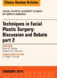 Techniques in Facial Plastic Surgery: Discussion and Debate, Part II, An Issue of Facial Plastic Surgery Clinics