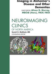 Imaging in Alzheimer's Disease and Other Dementias, An Issue of Neuroimaging Clinics