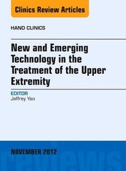 New and Emerging Technology in Treatment of the Upper Extremity, An Issue of Hand Clinics