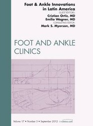 Foot and Ankle Innovations in Latin America, An Issue of Foot and Ankle Clinics