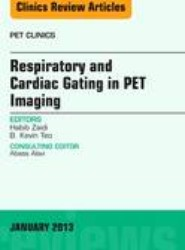 Respiratory and Cardiac Gating in PET, An Issue of PET Clinics