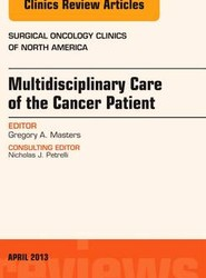 Multidisciplinary Care of the Cancer Patient , An Issue of Surgical Oncology Clinics