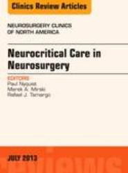 Neurocritical Care in Neurosurgery, An Issue of Neurosurgery Clinics